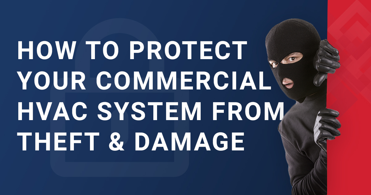 How To Protect Your Commercial HVAC System From Theft & Damage